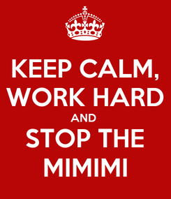 Poster: KEEP CALM, WORK HARD AND  STOP THE MIMIMI