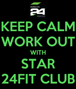 Poster: KEEP CALM WORK OUT WITH STAR 24FIT CLUB