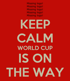 Poster: KEEP CALM WORLD CUP IS ON THE WAY