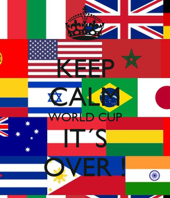 Poster: KEEP CALM WORLD CUP IT´S OVER !