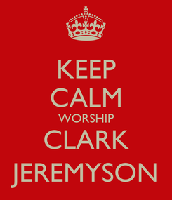 Poster: KEEP CALM WORSHIP CLARK JEREMYSON