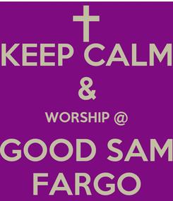 Poster: KEEP CALM & WORSHIP @ GOOD SAM FARGO
