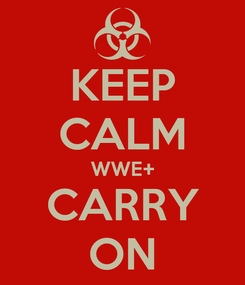 Poster: KEEP CALM WWE+ CARRY ON