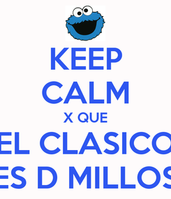 Poster: KEEP CALM X QUE EL CLASICO ES D MILLOS
