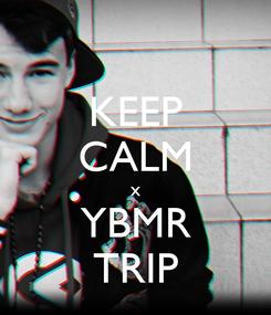 Poster: KEEP CALM x YBMR TRIP