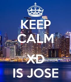 Poster: KEEP CALM  XD IS JOSE