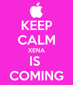 Poster: KEEP CALM XENA IS  COMING