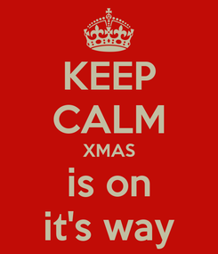 Poster: KEEP CALM XMAS is on it's way