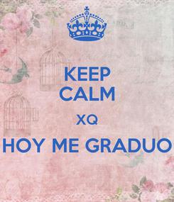 Poster: KEEP CALM XQ HOY ME GRADUO