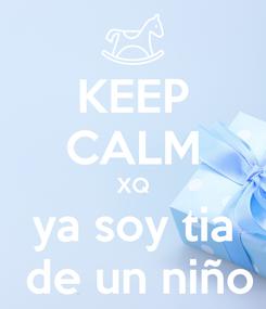 Poster: KEEP CALM XQ ya soy tia  de un niño