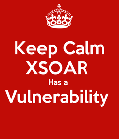 Poster: Keep Calm XSOAR  Has a  Vulnerability