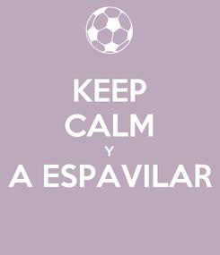 Poster: KEEP CALM Y A ESPAVILAR