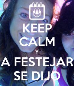 Poster: KEEP CALM Y A FESTEJAR SE DIJO