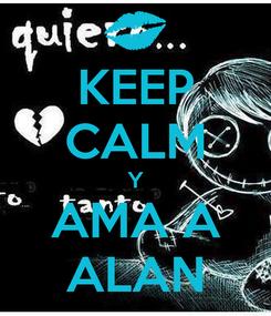 Poster: KEEP CALM Y AMA A ALAN