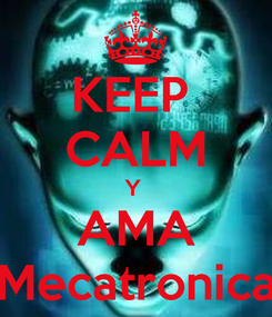 Poster: KEEP  CALM Y  AMA Mecatronica