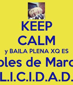 Poster: KEEP CALM y BAILA PLENA XQ ES Cumples de Marcelo!!! F.E.L.I.C.I.D.A.D.E.S.