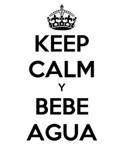 Poster: KEEP CALM Y BEBE AGUA