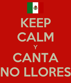 Poster: KEEP CALM Y CANTA NO LLORES