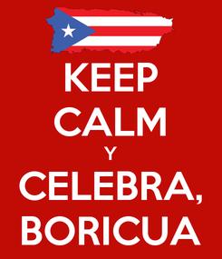 Poster: KEEP CALM Y CELEBRA, BORICUA