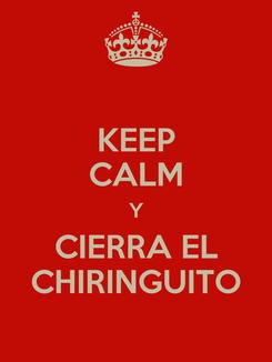 Poster: KEEP CALM Y CIERRA EL CHIRINGUITO