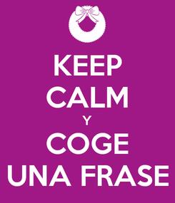Poster: KEEP CALM Y COGE UNA FRASE