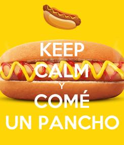 Poster: KEEP CALM Y COMÉ UN PANCHO