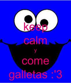 Poster: keep calm y come galletas :'3