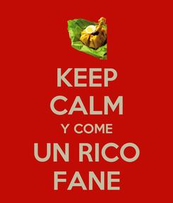 Poster: KEEP CALM Y COME UN RICO FANE