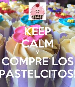 Poster: KEEP CALM Y COMPRE LOS PASTELCITOS!