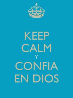 Poster: KEEP CALM Y CONFIA EN DIOS