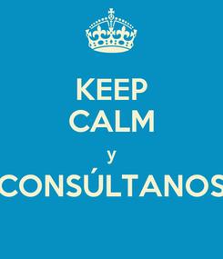 Poster: KEEP CALM y CONSÚLTANOS