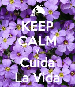 Poster: KEEP CALM Y Cuida La Vida