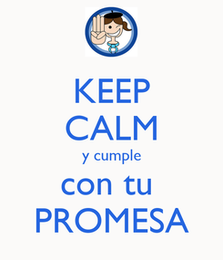Poster: KEEP CALM y cumple con tu  PROMESA