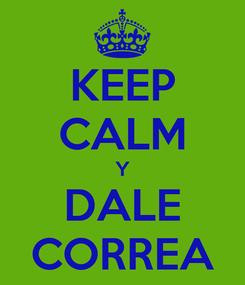 Poster: KEEP CALM Y DALE CORREA