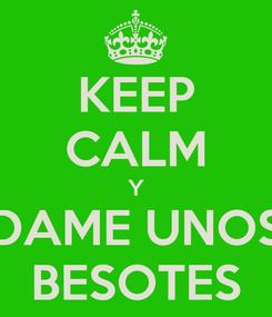 Poster: KEEP CALM Y DAME UNOS BESOTES