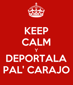 Poster: KEEP CALM Y DEPORTALA PAL' CARAJO