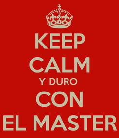 Poster: KEEP CALM Y DURO  CON EL MASTER