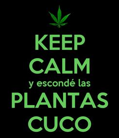 Poster: KEEP CALM y escondé las PLANTAS CUCO