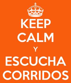 Poster: KEEP CALM Y ESCUCHA CORRIDOS