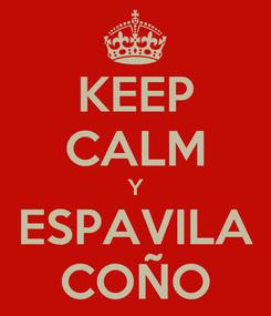 Poster: KEEP CALM Y ESPAVILA COÑO
