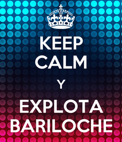 Poster: KEEP CALM Y EXPLOTA BARILOCHE