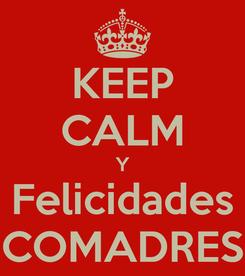 Poster: KEEP CALM Y Felicidades COMADRES