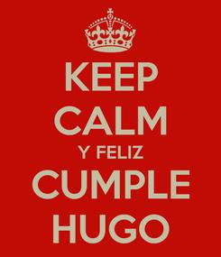 Poster: KEEP CALM Y FELIZ CUMPLE HUGO