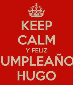 Poster: KEEP CALM Y FELIZ CUMPLEAÑOS HUGO
