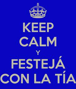 Poster: KEEP CALM Y FESTEJÁ CON LA TÍA