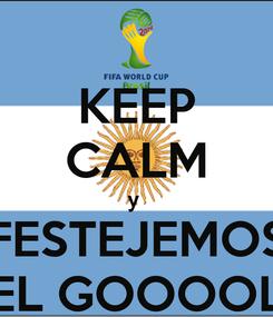 Poster: KEEP CALM y    FESTEJEMOS     EL GOOOOL