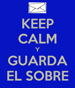 Poster: KEEP CALM Y GUARDA EL SOBRE
