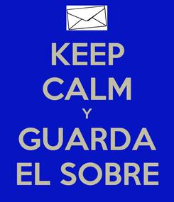 Poster: KEEP CALM Y GUARDA EL SOBRE