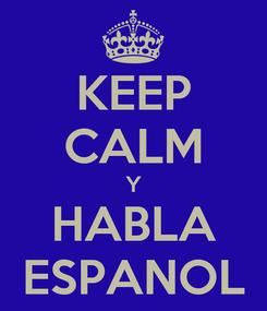 Poster: KEEP CALM Y HABLA ESPANOL