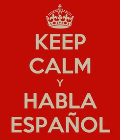 Poster: KEEP CALM Y HABLA ESPAÑOL